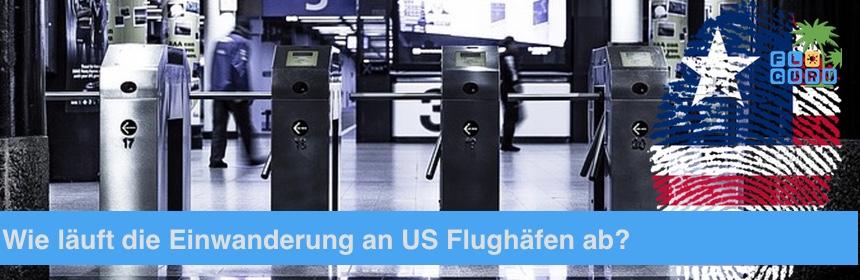 Einwanderung USA - Wie läuft der Einwanderungsprozess an US Flughäfen ab?