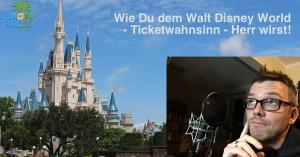 disney world orlando wie Du dem Ticketwahnsinn Herr wirst